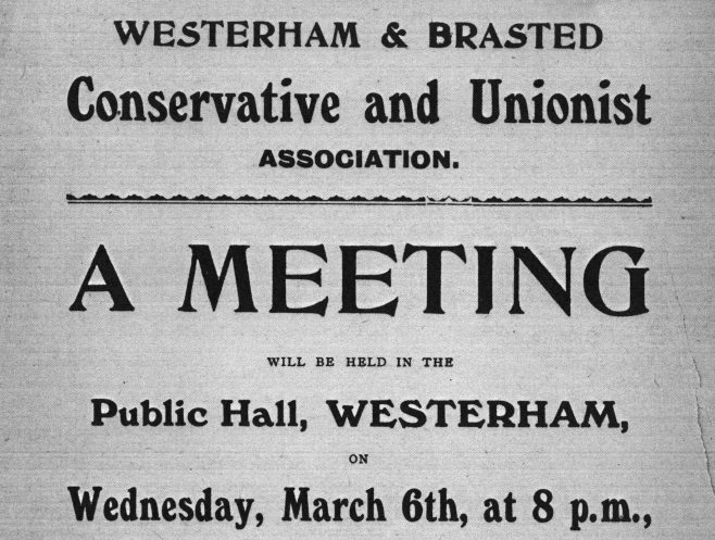 This is the only political meeting poster to have come to light so far (Jan 2018). Though no year is given, it will date from before 1914 as the Public Hall was requisitioned by the war office at that time as a Drill Hall for the cadets of the Royal West Kents. It was still hired out for community entertainment and events, but political gatherings of any sort were no longer allowed. The speaker at this meeting was Sevenoaks M.P. Henry William Forster whose family were powerful landowners and farmers in Catford and Rushey Green in South London. This poster appears to publicise an open meeting, there being no reference to exclusion of women, so the most likely date is 1911-12, following the formation of theConservative and Unionist Women's Franchise Association in 1910. This was a women's suffrage organisation open to members of the Conservative and Unionist Party.